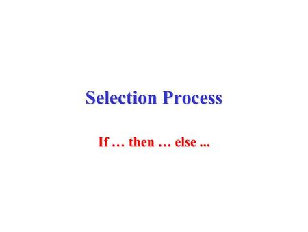 Selection Process If … then … else.... Condition Process 2 Process 1 Y.