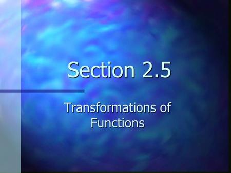 Section 2.5 Transformations of Functions. Overview In this section we study how certain transformations of a function affect its graph. We will specifically.