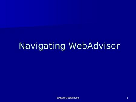 Navigating WebAdvisor1. 2 Once you are in a web browser, and click on the WebAdvisor link, you will see the above screen, the Main Menu. Click on the.