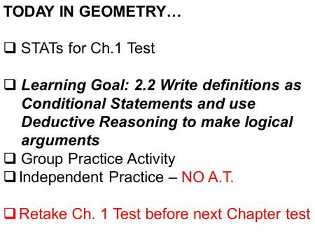 TODAY IN GEOMETRY…  STATs for Ch.1 Test  Learning Goal: 2.2 Write definitions as Conditional Statements and use Deductive Reasoning to make logical arguments.