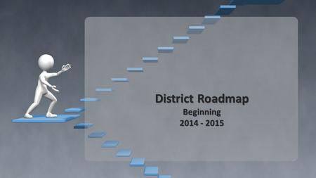 District Roadmap Beginning 2014 - 2015. Vision Statement Our vision is to be a model urban school district that values and celebrates diversity and is.