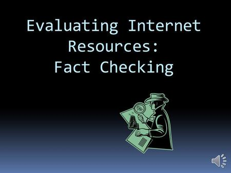 Evaluating Internet Resources: Fact Checking AccuracyAuthorityObjectivityCurrencyCoverage Things to Consider …