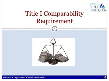 1 Title I Comparability Requirement Wisconsin Department of Public Instruction.