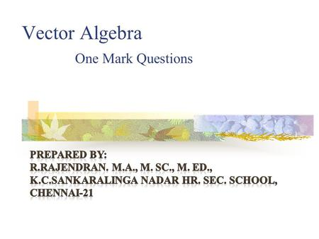 Vector Algebra One Mark Questions PREPARED BY:
