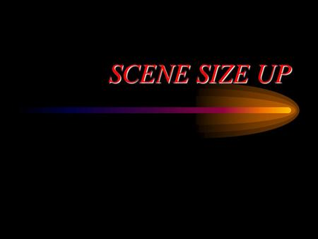 SCENE SIZE UP. DOT OBJECTIVES RECOGNIZE HAZARDS AND POTENTIAL HAZARDS DESCRIBE COMMON HAZARDS AT THE SCENE DETERMINE SCENE SAFETY MECHANISMS OF INJURY/NATURE.