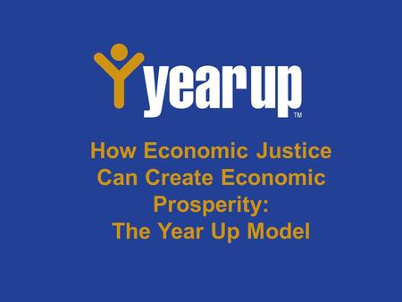 How Economic Justice Can Create Economic Prosperity: The Year Up Model.