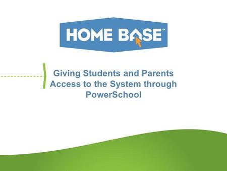 Giving Students and Parents Access to the System through PowerSchool.
