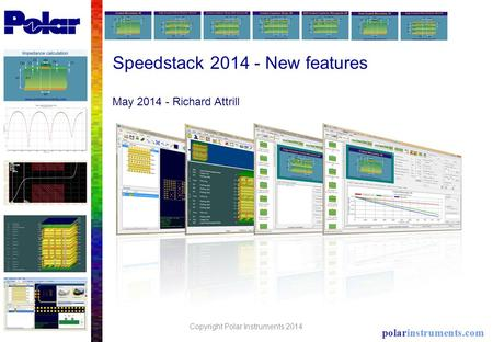 Speedstack 2014 - New features May 2014 - Richard Attrill Copyright Polar Instruments 2014.