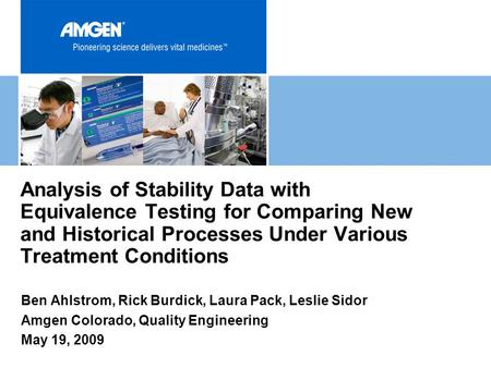 Analysis of Stability Data with Equivalence Testing for Comparing New and Historical Processes Under Various Treatment Conditions Ben Ahlstrom, Rick Burdick,