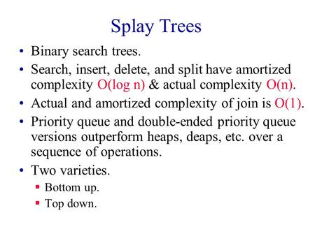 Splay Trees Binary search trees.