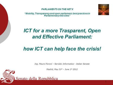 "Senato della Repubblica PARLIAMENTS ON THE NET X ""Mobility, Transparency and open parliament: best practices in Parliamentary web sites"" ICT for a more."