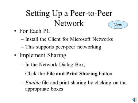 Setting Up a Peer-to-Peer Network For Each PC –Install the Client for Microsoft Networks –This supports peer-peer networking Implement Sharing –In the.