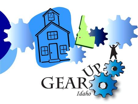 GEAR UP Idaho  GEAR UP Idaho is a federal grant program that provides comprehensive, early intervention college access programming to selected Idaho.