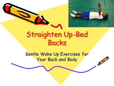 Straighten Up-Bed Backs Gentle Wake Up Exercises for Your Back and Body.