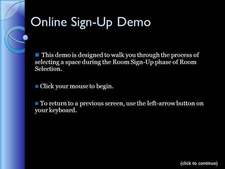 Online Sign-Up Demo This demo is designed to walk you through the process of selecting a space during the Room Sign-Up phase of Room Selection. Click your.