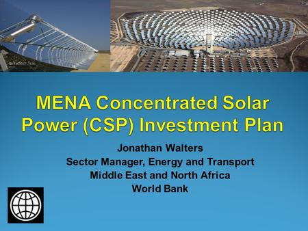 Jonathan Walters Sector Manager, Energy and Transport Middle East and North Africa World Bank.