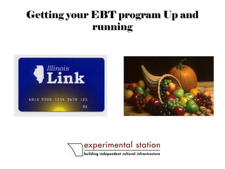 Getting your EBT program Up and running. Sorting out the terminology: LINK, EBT, SNAP, and Food Stamps.