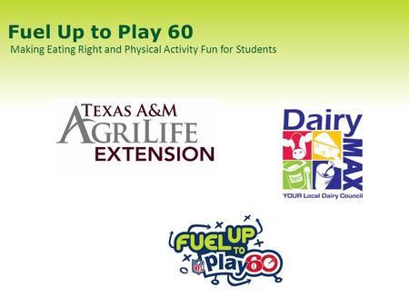 Fuel Up to Play 60 Making Eating Right and Physical Activity Fun for Students.