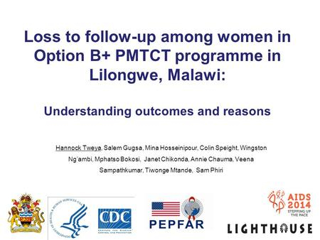 Loss to follow-up among women in Option B+ PMTCT programme in Lilongwe, Malawi: Understanding outcomes and reasons Hannock Tweya, Salem Gugsa, Mina Hosseinipour,