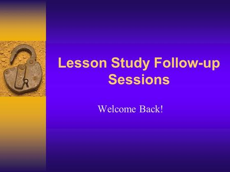 Lesson Study Follow-up Sessions Welcome Back!. Title I Schools Elementary Schools  Boggy Creek Elementary  Central Avenue Elementary  Chestnut Elementary.