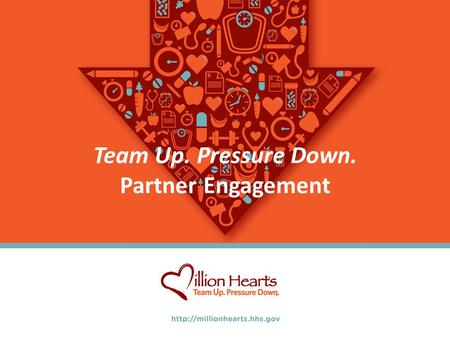 Team Up. Pressure Down. Partner Engagement. The Issue: Hypertension Heart disease, stroke and other cardiovascular diseases kill more than 800,000 adults.