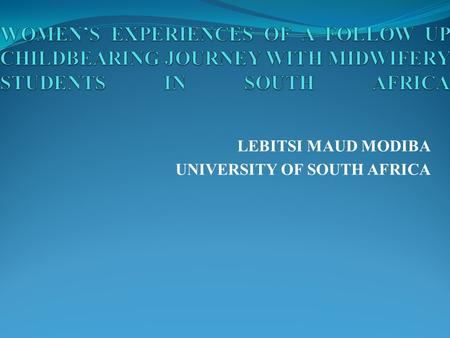 LEBITSI MAUD MODIBA UNIVERSITY OF SOUTH AFRICA. WOMEN-CENTRED CARE IS AN APPROACH IN MIDWIFERY PRACTICE THAT IMPLIES A FOCUS ON THE WOMAN'S INDIVIDUAL.