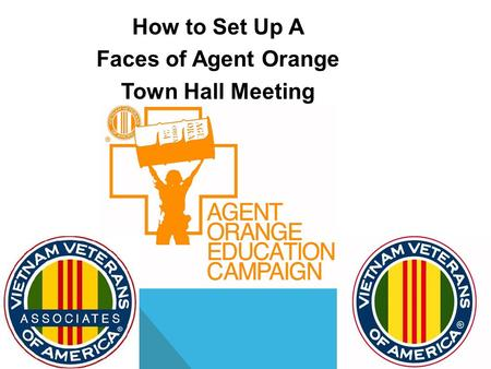 How to Set Up A Faces of Agent Orange Town Hall Meeting.