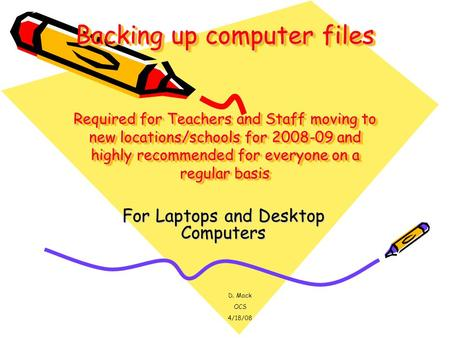 Backing up computer files Required for Teachers and Staff moving to new locations/schools for 2008-09 and highly recommended for everyone on a regular.