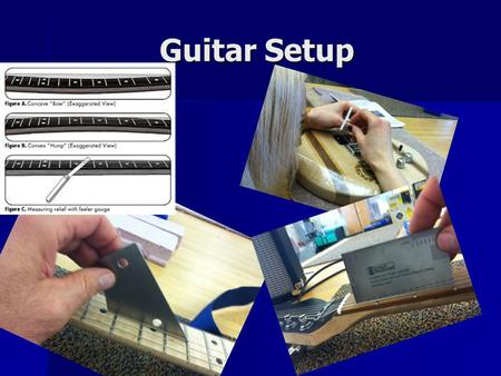 Guitar Setup. Introduction Guitar setup on your new guitar is an iterative process that will take you approximately an hour. Additional time will be needed.