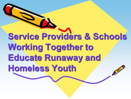 Service Providers & Schools Working Together to Educate Runaway and Homeless Youth.