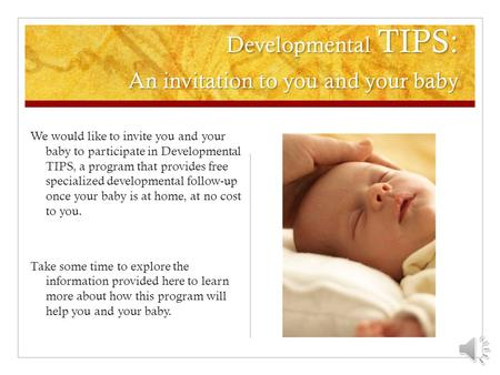 Developmental TIPS: An invitation to you and your baby We would like to invite you and your baby to participate in Developmental TIPS, a program that.