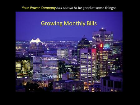 Your Power Company has shown to be good at some things: Growing Monthly Bills.