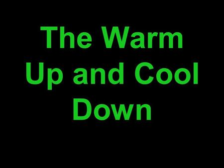 The Warm Up and Cool Down