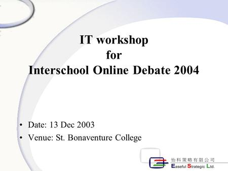 IT workshop for Interschool Online Debate 2004 Date: 13 Dec 2003 Venue: St. Bonaventure College.