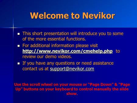 Welcome to Nevikor This short presentation will introduce you to some of the more essential functions. This short presentation will introduce you to some.
