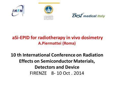ASi-EPID for radiotherapy in vivo dosimetry A.Piermattei (Roma) 10 th International Conference on Radiation Effects on Semiconductor Materials, Detectors.