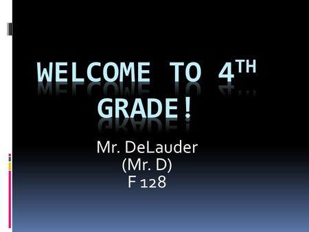 Mr. DeLauder (Mr. D) F 128. Mr. DeLauder  This is my 8th year teaching 4 th grade.  I have taught 4 th grade previously at Berry Elementary School 