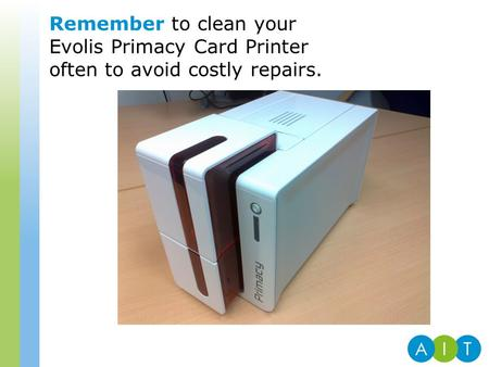 Remember to clean your Evolis Primacy Card Printer often to avoid costly repairs.