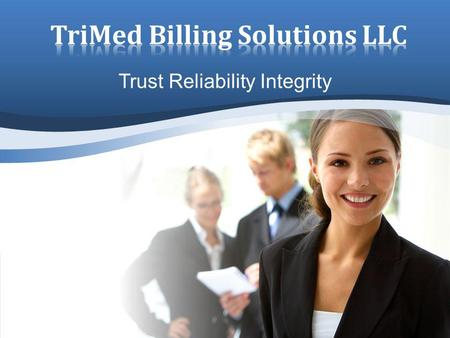 Trust Reliability Integrity. Claims Submission 0-48 hrs Follow up on claims >31 days Customized Revenue Reports Denial Management & Appeals Payment posting.