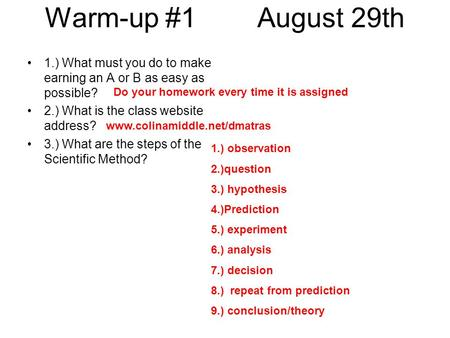 Warm-up #1 August 29th 1.) What must you do to make earning an A or B as easy as possible? 2.) What is the class website address? 3.) What are the steps.