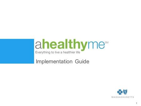 1 Implementation Guide. Blue Cross and Blue Shield of Massachusetts is an Independent Licensee of the Blue Cross and Blue Shield Association 2 Table of.