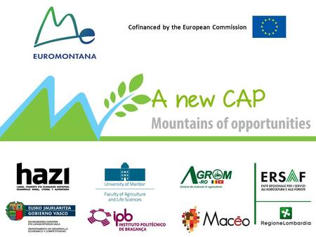 Cofinanced by the European Commission. THE NEW CAP From January 2015 More targeted and adaptable than ever  Large choice of optional schemes and measures.