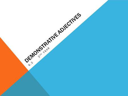 DEMONSTRATIVE ADJECTIVES 6.22 ND YEAR. WHAT IS THE PURPOSE OF DEMONSTRATIVE ADJECTIVES? -Demonstrative adjectives describes the location of a NOUN in.