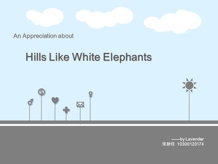 $ $ An Appreciation about Hills Like White Elephants.