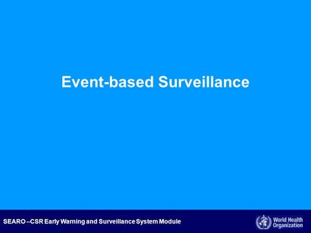 SEARO –CSR Early Warning and Surveillance System Module Event-based Surveillance.