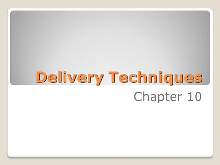 Delivery Techniques Chapter 10. Guidelines for Effective Delivery 1. Be Natural :  Show your unique personality  Don't try to imitate other speakers.