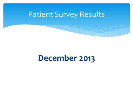 December 2013 Patient Survey Results.  355 patients took part in our Surgery questionnaire. This gave them the opportunity to comment on and rate the.
