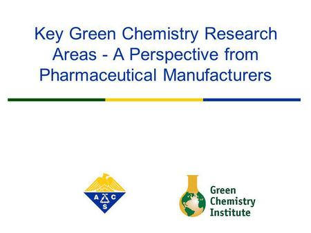 Key Green Chemistry Research Areas - A Perspective from Pharmaceutical Manufacturers.