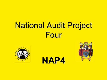 National Audit Project Four NAP4. What is NAP4? A national audit of major complications of airway management in the UK.