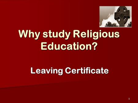 1 Why study Religious Education? Leaving Certificate.